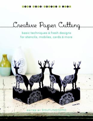 Creative Paper Cutting : Basic Techniques and Fresh Designs for Stencils, Mobiles, Cards, and More