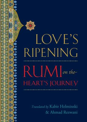Love's Ripening : Rumi on the Heart's Journey