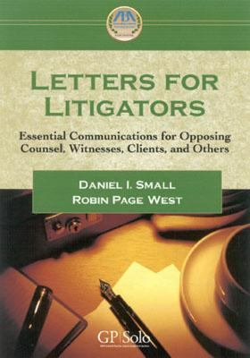 Letters for Litigators Essential Communications for Opposing Counsel, Witnesses, Clients, and Others