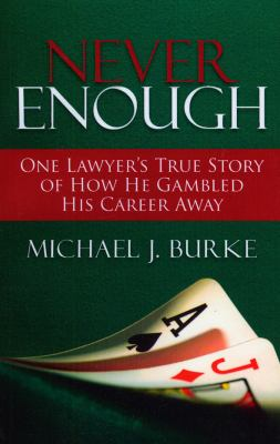 Never Enough: One Lawyer's True Story of How He Gambled His Career Away