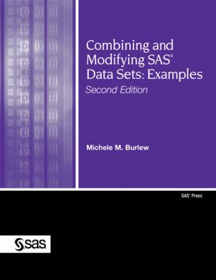 Combining and Modifying SAS Data Sets: Examples, Second Edition