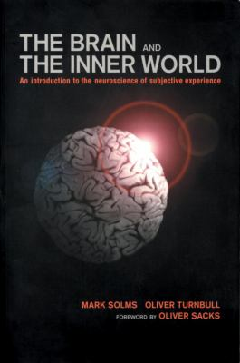 Brain and the Inner World An Introduction to the Neuroscience of Subjective Experience