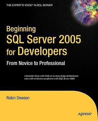 Beginning SQL Server 2005 for Developers From Novice To Professional