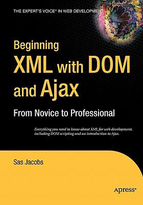 Beginning Xml With Dom And Ajax From Novice To Professional