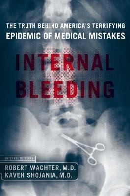 Internal Bleeding The Truth Behind America's Terrifying Epicemic of Medical Mistakes