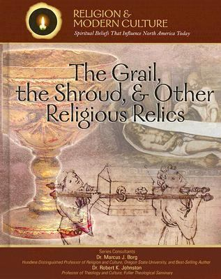 Grail, the Shroud, And Other Religious Relics Secrets & Ancient Mysteries