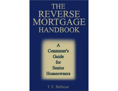 The Reverse Mortgage Handbook: A Consumer's Guide for Senior Homeowners
