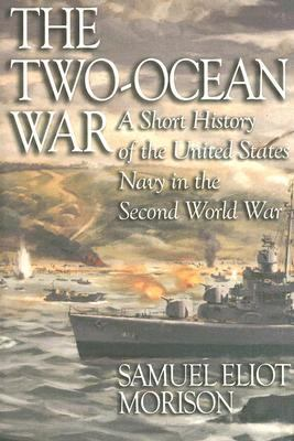 Two-Ocean War A Short History of the United States Navy in the Second World War