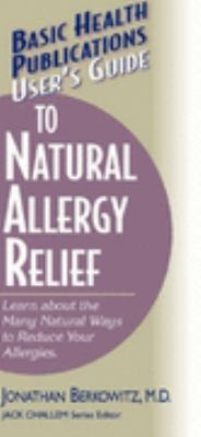 User's Guide to Natural Allergy Relief Learn About the Many Ways to Reduce Your Allergies