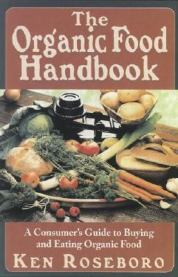 Organic Food Handbook A Consumer's Guide to Buying And Eating Organic Food