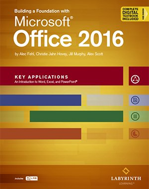 Building a Foundation w/Microsoft Office 2016: Key Applications, Printed Textbook with ebook & eLab