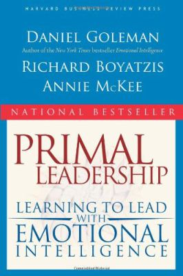 Primal Leadership Learning to Lead With Emotional Intelligence