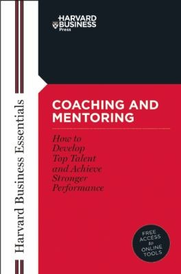 Coaching and Mentoring How to Develop Top Talent and Achieve Stronger Performance