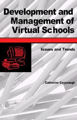 Development and Management of Virtual Schools Issues and Trends