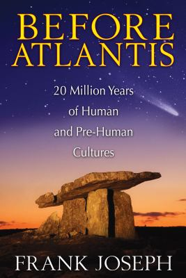 Before Atlantis : 20 Million Years of Human and Pre-Human Cultures