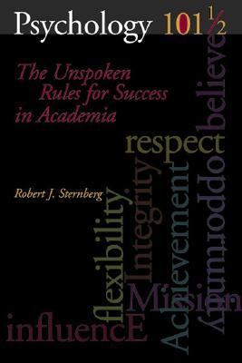 Psychology 101 1/2 The Unspoken Rules for Success in Academia