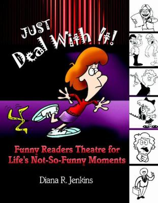 Just Deal With It Funny Readers Theatre for Life's Not-So-Funny Moments