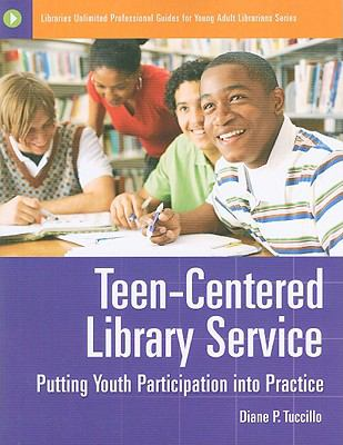 Teen-Centered Library Service: Putting Youth Participation into Practice (Libraries Unlimited Professional Guides for Young Adult Librarians Series)