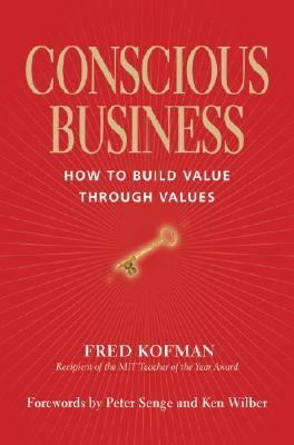 Conscious Business How to Build Value Through Values