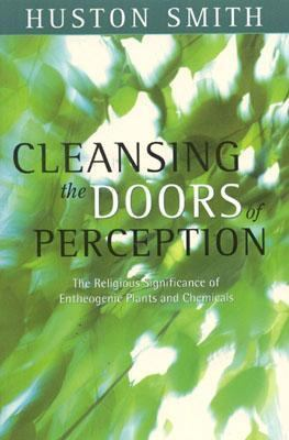 Cleansing the Doors of Perception The Religious Significance of Entheogenic Plants and Chemicals