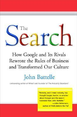 Search How Google and Its Rivals Rewrote the Rules of Business and Transformed Our Culture
