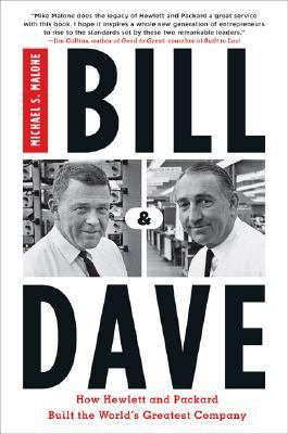 Bill & Dave How Hewlett and Packard Built the World's Greatest Company