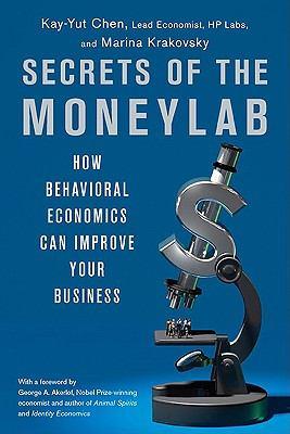 Secrets of the Moneylab : How Behavioral Economics Can Improve Your Business