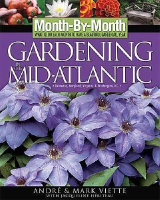Month by Month Gardening in the Mid Atlantic Delaware, Maryland, Virginia, Washington, D.C.