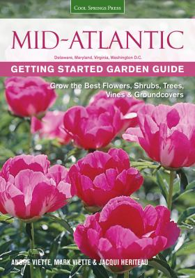 Mid-Atlantic Getting Started Garden Guide : Grow the Best Flowers, Shrubs, Trees, Vines and Groundcovers
