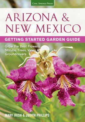 Arizona and New Mexico Getting Started Garden Guide : Grow the Best Flowers, Shrubs, Trees, Vines and Groundcovers