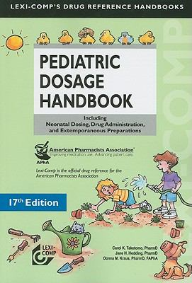 Pediatric Dosage Handbook: Including Neonatal Dosing, Drug Adminstration, & Extemporaneous Preparations