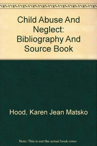 Child Abuse And Neglect: Bibliography And Source Book