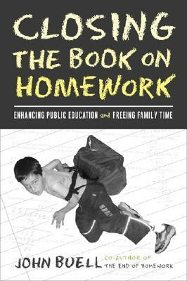 Closing the Book on Homework Enhancing Public Education and Freeing Family Time
