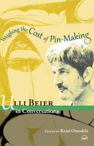 Weighing the Cost of Pin Making: Ulli Beier in Coversations