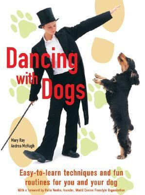 Dancing With Dogs Easy-to-learn Techniques and Fun Routines for You and Your Dog
