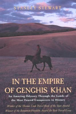 In the Empire of Genghis Khan An Amazing Odyssey Through the Lands of the Most Feared Conquerors in History