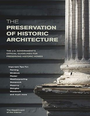 Preservation of Historic Architecture The U.S. Government's Official Guidelines for Preserving Historic Homes