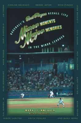 Minor Moments, Major Memories Baseball's Best Recall Life In The Minor Leagues