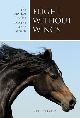 Flight Without Wings The Arabian Horse and the Show World