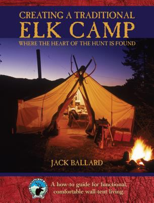 Creating a Traditional Elk Camp Where The Heart Of The Hunt Is Found
