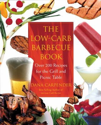 Low-Carb Barbecue Book Over 200 Recipes for the Grill and Picnic Table