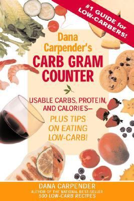Dana Carpender's Carb Gram Counter Usable Carbs, Protein, and Calories - Plus Tips on Eating Low-Carb