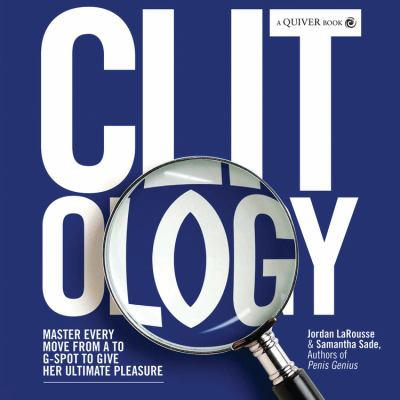 Clit-ology: Master Every Move from A to G-Spot to Give Her Ultimate Pleasure