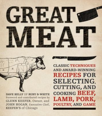 Great Meat : Classic Techniques and Award-Winning Recipes for Selecting, Cutting, and Cooking Beef, Lamb, Pork, Poultry and Game Meat