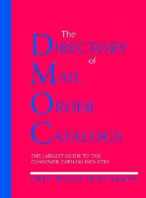 Directory of Mail Order Catalogs, 2004 A Comprehensive Guide to Consumer Mail Order Catalog Companies