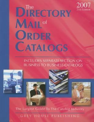 Directory of Mail Order Catalogs, 2007 A Comprehensive Guide to Consumer Mail Order Catalog Companies