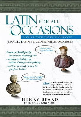 Latin For All Occasions (Lingua Latina Occasionibus Omnibus) Become the Life of the Party with Everyone's Favorite Dead Language!