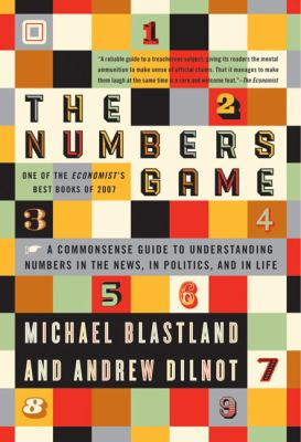 The Numbers Game: A Commonsense Guide to Understanding Numbers in the News, in Politics, and in Life