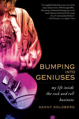 Bumping Into Geniuses: My Life Inside the Rock and Roll Business - Goldberg, Danny pdf epub