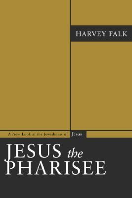 Jesus the Pharisee: A New Look at the Jewishness of Jesus